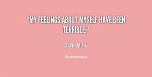 My feelings about myself have been terrible.