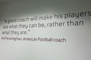 good coach will make his players see what they can be, rather than ...