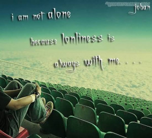 Am Not Alone, Because Loneliness Is Always With Me