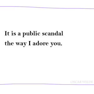 ... -02-03, Oscar Wilde Quotes, it is public scandal the way I adore you