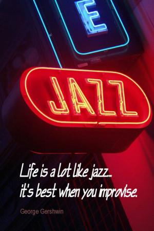 ... is a lot like jazz... it's best when you improvise. - George Gershwin