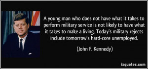 ... rejects include tomorrow's hard-core unemployed. - John F. Kennedy
