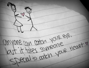 ... your eye but it takes some0ne special to catch your heart love quotes