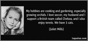 , especially growing orchids. I love soccer, my husband and I support ...