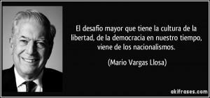 ... en nuestro tiempo, viene de los nacionalismos. (Mario Vargas Llosa