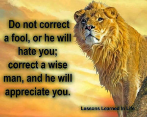 Do not correct a fool, or he will hate you; correct a wise man, and he ...