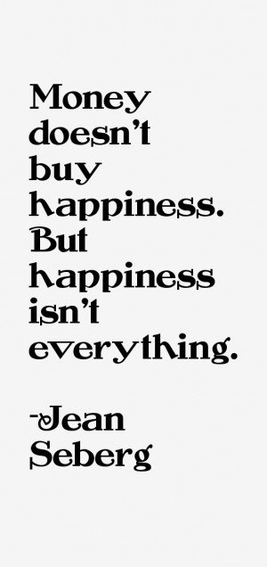 Money doesn't buy happiness. But happiness isn't everything.