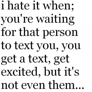 ... to text you, you get a text, get exited, but it's not even them