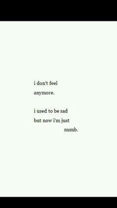 just feel numb don't know what to think or say or feel I've tried so ...