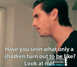 scott disick quotes I'm a spoiled only child as well