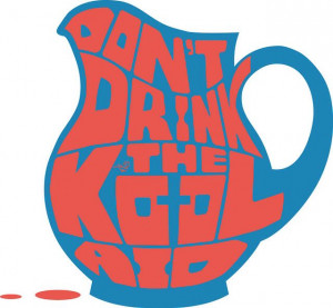 don't drink the kool-aid