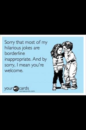 Yes I love inappropriate jokes!
