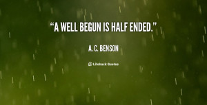 quote-A.-C.-Benson-a-well-begun-is-half-ended-65583.png