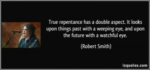 ... weeping eye, and upon the future with a watchful eye. - Robert Smith