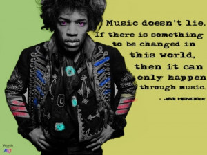 Great Hendrix Quotes: music doesn't lie