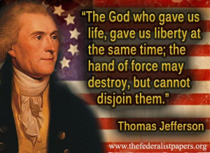 Thomas Jefferson Quote – The God Who Gave Us Life Gave Us Liberty