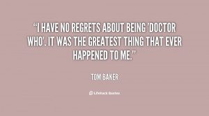quote-Tom-Baker-i-have-no-regrets-about-being-doctor-127688.png