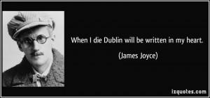 When I die Dublin will be written in my heart. - James Joyce