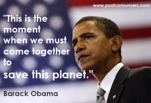 "... moment when we must come together to save this planet."" Barack Obama"