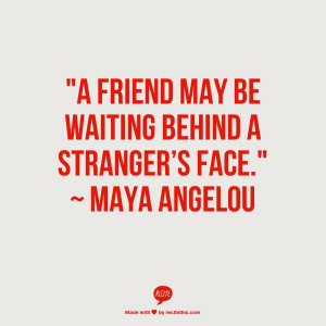 friend may be waiting behind a stranger's face.