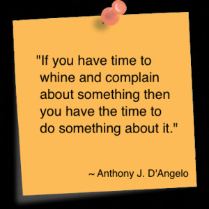 If You Have Time To Whine And Complain About Something Then You Have ...