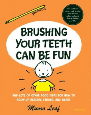 Brushing Your Teeth Can Be Fun: And Lots of Other Good Ideas for How ...