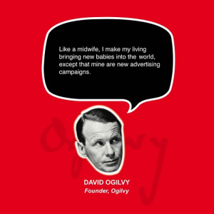 "If it doesn't sell, it isn't creative."" – David Ogilvy"