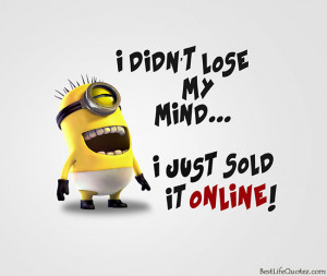 didn't lose my mind - Funny Minion Quotes FB Profile Pictures