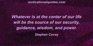 ... source of our security, guidance, wisdom, and power. -Stephen Covey