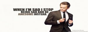 When i`m sad i stop being sad and be awesome instead