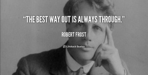 quote-Robert-Frost-the-best-way-out-is-always-through-65.png