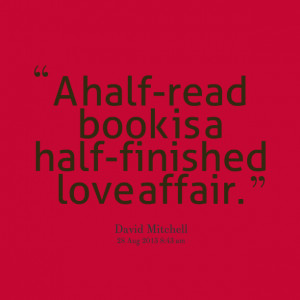 Quotes Picture: a halfread book is a halffinished love affair