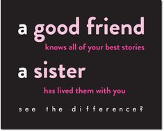 Sorority Sister Quote - A sister has lived them with you. http://www ...