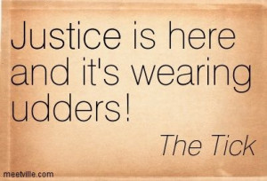 Quotes of The Tick About justice