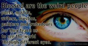 Quote: Blessed are the weird people – poets, misfits, writers ...