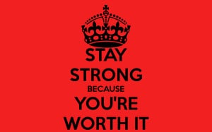STAY STRONG BECAUSE YOU'RE WORTH IT