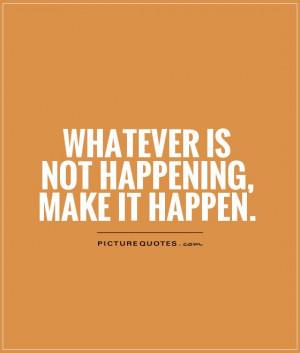 Make It Happen Quotes Make it happen picture