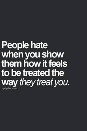 ... so be kind to all even if you cant stand them cause Karma's a bitch