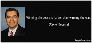 Winning the peace is harder than winning the war. - Xavier Becerra