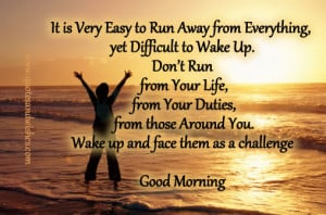 ... Difficult to Wake Up.Don't Run from Your Life ~ Good Morning Quote
