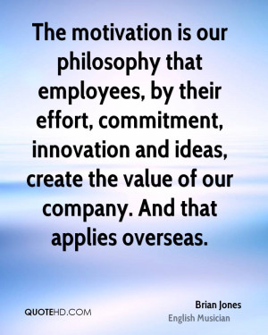 The motivation is our philosophy that employees, by their effort ...