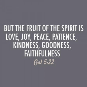 ... , Joy, Peace, Patience, Kindness, Goodness Faithfulness - Bible Quote