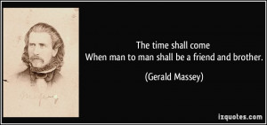 The time shall come When man to man shall be a friend and brother ...