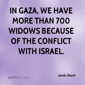In Gaza, we have more than 700 widows because of the conflict with ...
