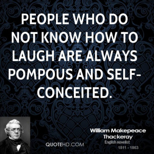 People who do not know how to laugh are always pompous and self ...