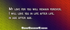 My love for you will remain forever, I will love you in life after ...