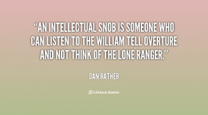 An intellectual snob is someone who can listen to the William Tell ...