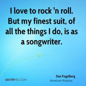 Dan Fogelberg - I love to rock 'n roll. But my finest suit, of all the ...