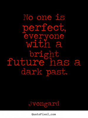 Jvongard picture quotes No one is perfect, everyone with a bright ...