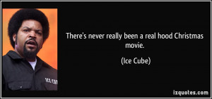 There's never really been a real hood Christmas movie. - Ice Cube